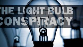 The Lightbulb Conspiracy - Planned Obsolescence