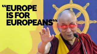 Dalai Lama says 'Europe belongs to Europeans', Refugees Should Go Home and Rebuild