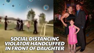 "Man Handcuffed In Front Of Daughter For ""Violating Social Distancing"""