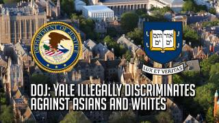 DOJ Accuses Yale of Illegally Discriminating Against White & Asian Students