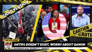 No-Go Zone: Antifa Doesn't Exist, Worry About Qanon