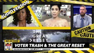 No-Go Zone: Voter Trash & The Great Reset