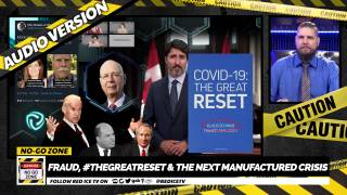 No-Go Zone: Fraud, #TheGreatReset & The Next Manufactured Crisis