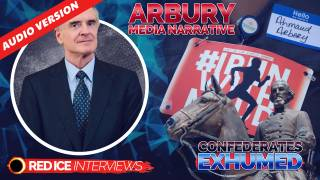 Covid Overkill, Confederates Exhumed & Arbury Media Narrative