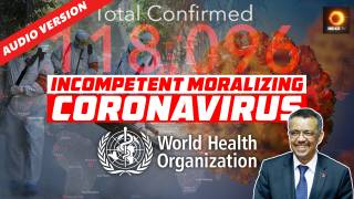 Incompetent Moralizing By WHO Is Why Coronavirus Now Is Spreading Globally