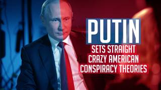 Putin Sets Straight Crazy American Conspiracy Theories