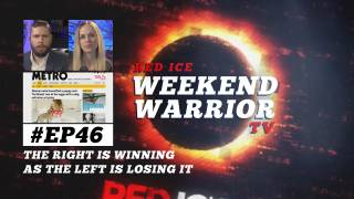 Weekend Warrior Ep46 - The Right is Winning as the Left is Losing it
