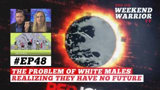 Weekend Warrior Ep48 - The Problem of White Males Realizing They Have No Future