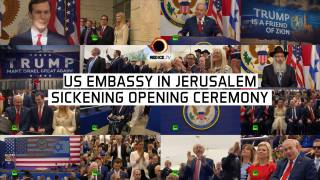 The Sickening Opening Ceremony of the US Embassy in Jerusalem