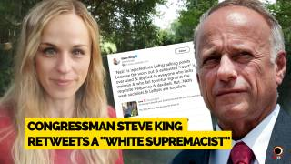 "Congressman Steve King Retweeted Me, A ""White Supremacist"""