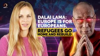 Dalai Lama: Europe Is For Europeans, Refugees Go Home and Rebuild