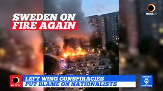 Sweden on Fire Again, Left Wing Conspiracies Put Blame On Nationalists