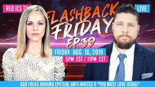 "Flashback Friday - Ep39 - Odd Folks Around Epstein, Anti-Whites & ""You Must Love Israel"""