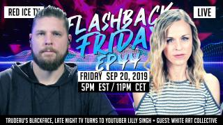 Flashback Friday - Ep44 - Trudeau's Blackface, Late Night TV Turns To YouTuber Lilly Singh + Guest: White Art Collective