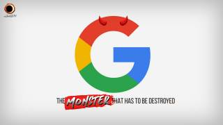 Google: The Monster That Has To Be Destroyed
