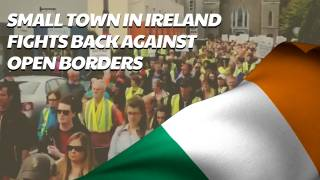 Small Town In Ireland Fights Back Against Open Borders