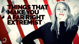 Things That Make You A Far Right Extremist