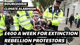 Extinction Rebellion: ‎£400 A Week To Protest, Bourgeoisie Climate Alarmism