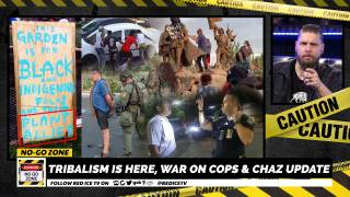 No-Go Zone: Tribalism Is Here, War On Cops & CHAZ Update