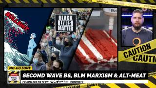 No-Go Zone: Second Wave BS, BLM Marxism & Alt-Meat