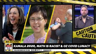 No-Go Zone: Kamala 2020, Math Is Racist & Oz Covid Lunacy