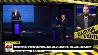 No-Go Zone: Hysteria: White Supremacy, BLM/Antifa, 'Cancel Debates'
