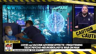 No-Go Zone: Covid-19 Vaccine Adverse Effects + Frightening Tech: Psycho-Neurobiology & War On Man