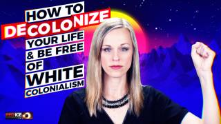 "How To ""Decolonize"" Your Life & Be Free Of White Colonialism"