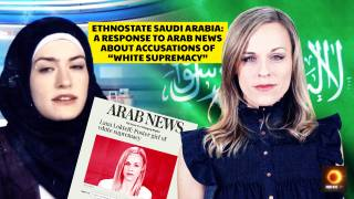 "Ethnostate Saudi Arabia: ""Lana Lokteff, Poster Girl of White Supremacy"" A Response To Arab News"