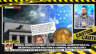 No-Go Zone: Federal Reserve Payment System CRASHES, GameStop Déjà vu, Decentralization SOLUTION & Cannibal Released Early
